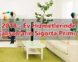 2018 – Ev Hizmetlerinde Çalışanların Sigorta Primi ?
